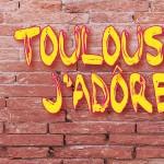 <b>Toulouse... J&#039;adôre !</b>