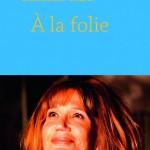 <b>CONCOURS – GAGNEZ LE LIVRE «À la folie»</b>