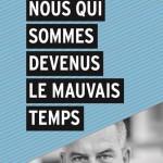 <b>CONCOURS – GAGNEZ LE LIVRE «Nous qui sommes devenus le mauvais temps»</b>