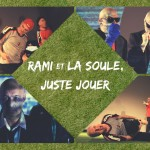 <b>Rami et La Soule, Juste Jouer</b>